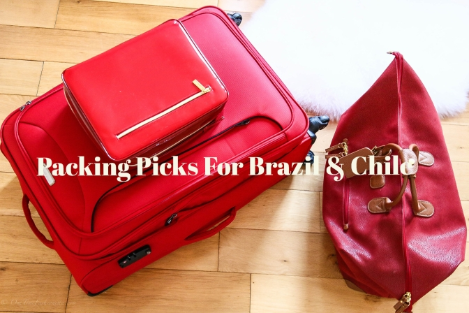 Packing Picks For Brazil and Chile